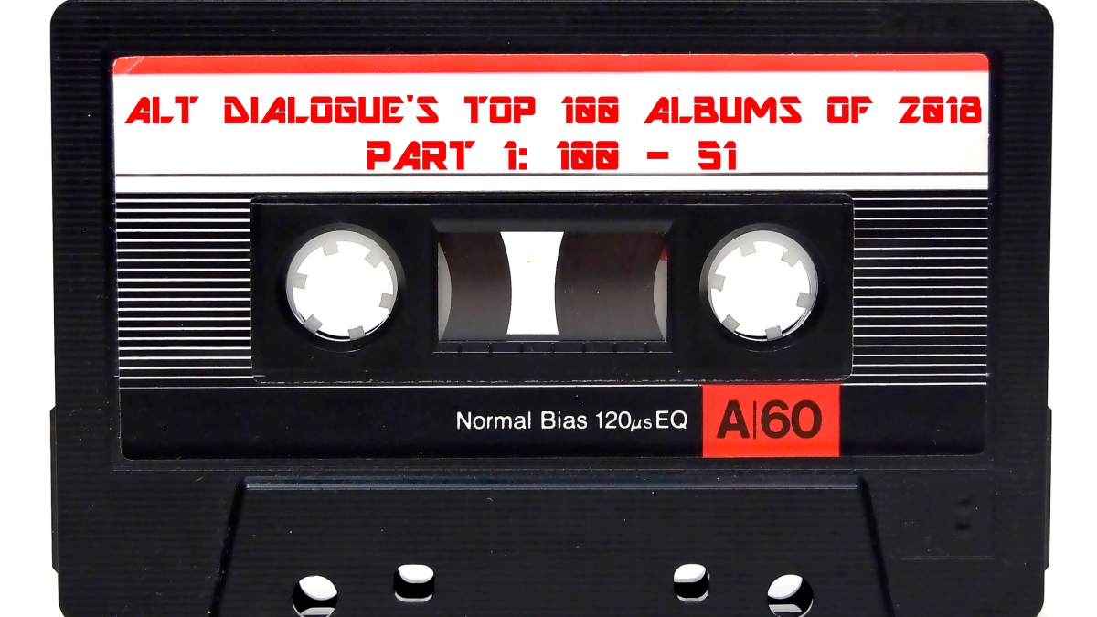 Alt Dialogue's Top 100 Albums of 2018 Part 1: 100-51